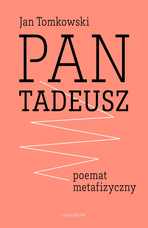 Pan Tadeusz Poemat Metafizyczny Osso Wczoraj I Dziś
